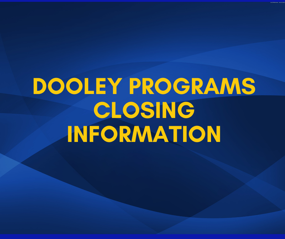 Dooley Programs Closing Information